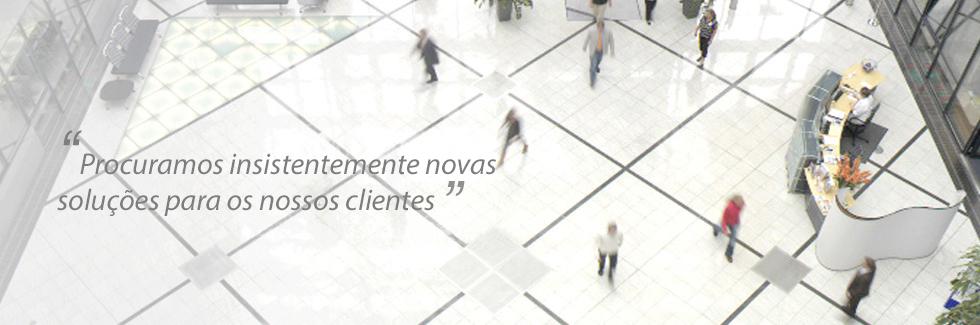 Procuramos insistentemente novas soluções para os nossos clientes